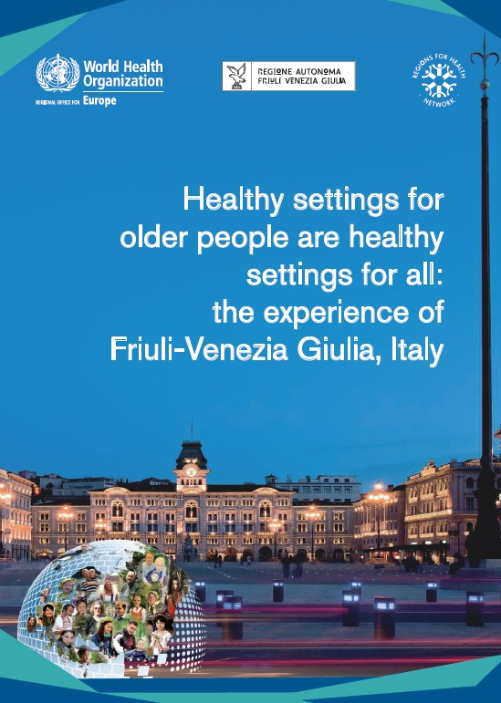 "Online la pubblicazione dell'OMS dal titolo ""Healthy settings for older people are healthy settings for all: the experience of Friuli-Venezia Giulia, Italy (2018)"""