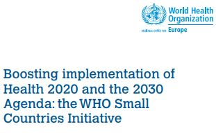 "Pubblicato il Report ""Boosting implementation of Health 2020 and the 2030 Agenda: the WHO Small Countries Initiative (2017)'"
